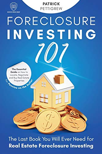 Real Estate Investing Books! - Foreclosure Investing 101: A Guide on how to Locate, Negotiate and Buy Real Estate Properties for Pennies on the Dollar: The Last Book You Will Ever ... Foreclosure Investing (Scientia 101 Series)