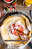 A Must-Have Dutch Oven Cookbook: The Finest Selection of Dutch Oven Recipes (English Edition)