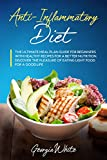 Anti-Inflammatory Diet: The Ultimate Meal Plan Guide for Beginners with Healthy Recipes for a Better Nutrition. Discover the Pleasure of Eating Light Food for a Good Life