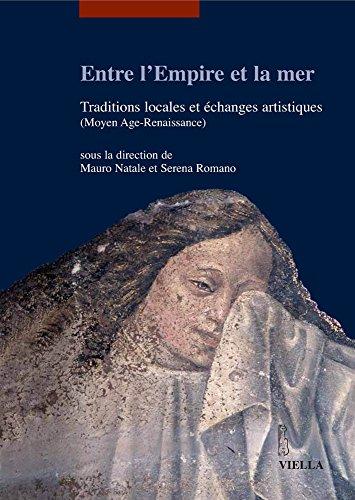 Entre l'empire et la mer. Traditions locales et échanges artisthiques (Moyen Age-Renaiassance). Ediz. francese
