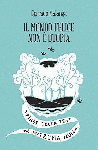 Il mondo felice non è utopia. Triade color test ed entropia nulla