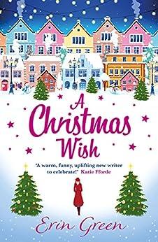 A Christmas Wish: A heartwarming, uplifting and fun Christmas romance by [Erin Green]