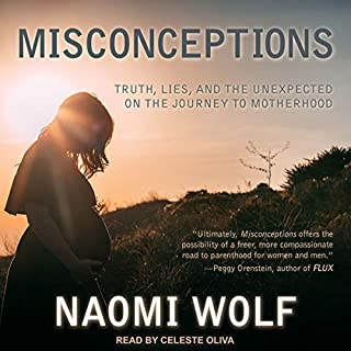 Misconceptions     Truth, Lies, and the Unexpected on the Journey to Motherhood              By:                                                                                                                                 Naomi Wolf                               Narrated by:                                                                                                                                 Celeste Oliva                      Length: 9 hrs and 7 mins     2 ratings     Overall 4.5