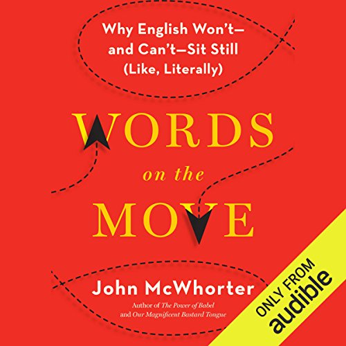 Words on the Move     Why English Won't - and Can't - Sit Still (Like, Literally)              By:                                                                                                                                 John McWhorter                               Narrated by:                                                                                                                                 John McWhorter                      Length: 7 hrs and 2 mins     972 ratings     Overall 4.5