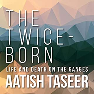 The Twice-Born     Life and Death on the Ganges              Written by:                                                                                                                                 Aatish Taseer                               Narrated by:                                                                                                                                 Neil Shah                      Length: 8 hrs and 49 mins     3 ratings     Overall 3.7