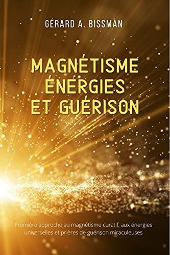 Couverture du livre Magnétisme, énergies et guérison: Première approche au magnétisme curatif, aux énergies universelles et prières de guérison miraculeuses