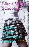 Like a Slutty Schoolgirl: 7 Short Erotic Schoolgirl Stories