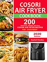 COSORI Air Fryer Cookbook: 200 Delicious, Simple and Easy COSORI Air Fryer Recipes for Everybody Paperback