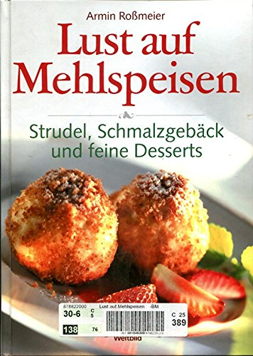 Lust auf Mehlspeisen (Strudel, Schmalzgebäck und feine Desserts)