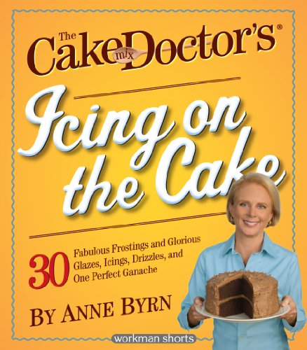 The Cake Mix Doctor's Icing On the Cake: 30 Fabulous Frostings and Glorious Glazes, Icings, Drizzles, and One Perfect Ganache: A Workman Short (Peanut Butter Cupcake Recipe With Cake Mix)