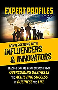 Expert Profiles Volume 14: Conversations with Innovators and Influencers by [Authority Media Publishing]