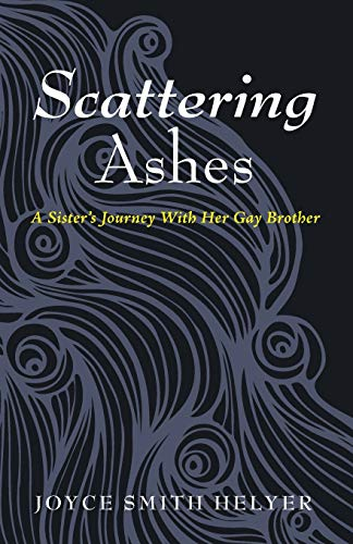 Scattering Ashes: A Sisters Journey With Her Gay Brother