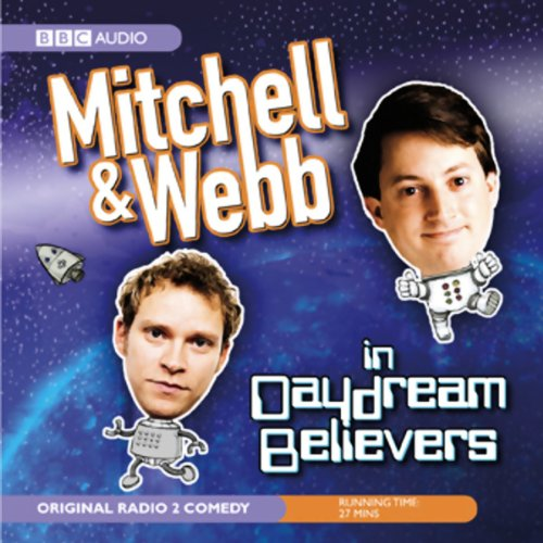 Mitchell & Webb in Daydream Believers                   By:                                                                                                                                 David Mitchell,                                                                                        Robert Webb                               Narrated by:                                                                                                                                 David Mitchell,                                                                                        Robert Webb                      Length: 27 mins     44 ratings     Overall 4.0