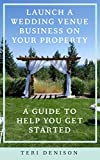Launch a wedding venue business on your property: A guide to help you...