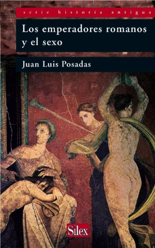 Los emperadores romanos y el sexo (Serie HIstoria Antigua) (Spanish Edition) PDF Books