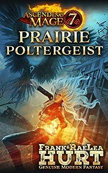 Ascending Mage 7 Prairie Poltergeist: A Modern Fantasy Thriller by [Frank Hurt, RaeLea Hurt]