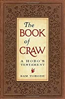 """The Book of Craw: A Hobo's Testament (Companion Volume to """"The Dirty Parts of the Bible"""")"""