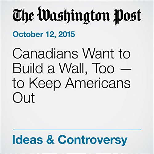 Canadians Want to Build a Wall, Too — to Keep Americans Out audiobook cover art