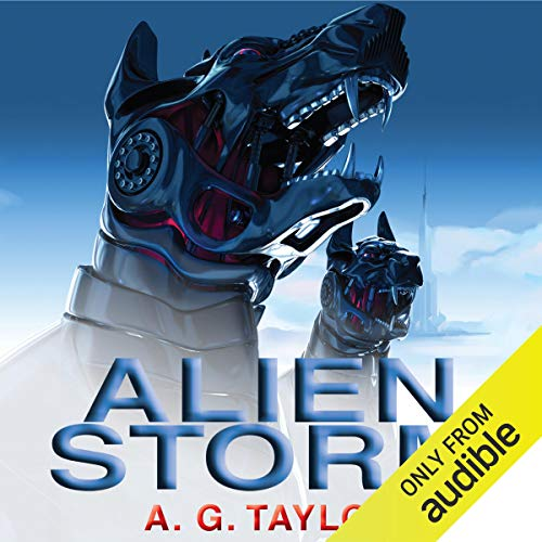 Alien Storm                   By:                                                                                                                                 A. G. Taylor                               Narrated by:                                                                                                                                 Stephen Perring                      Length: 7 hrs and 31 mins     2 ratings     Overall 3.0