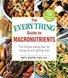 The Everything Guide to Macronutrients: The Flexible Eating Plan for Losing Fat and Getting Lean
