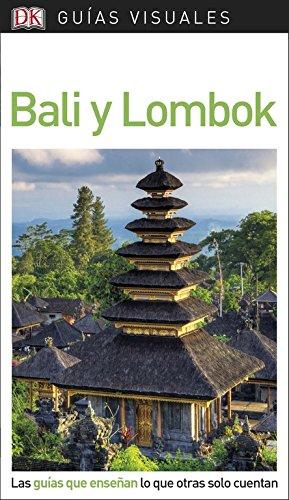 Guía Visual Bali y Lombok: Las guías que enseñan lo que otras solo cuentan (Guías visuales)