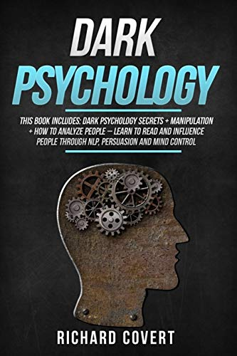 Dark Psychology: This Book Includes: Dark Psychology Secrets + Manipulation + How to Analyze People – Learn to Read and Influence People through NLP, Persuasion and Mind Control