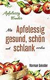 Apfelessig Wunder: Mit Apfelessig gesund, schön und schlank werden