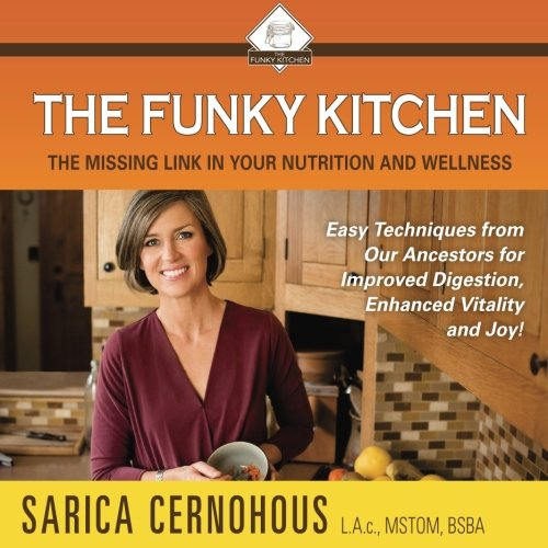 The Funky Kitchen: Easy Techniques from Our Ancestors for Improved Digestion, Enhanced Vitality and Joy! -  Cernohous, Sarica C., Paperback