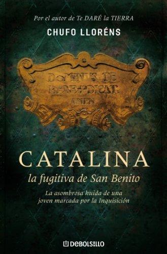 Catalina, la fugitiva de San Benito: La asombrosa huida de una joven marcada por la Inquisicin