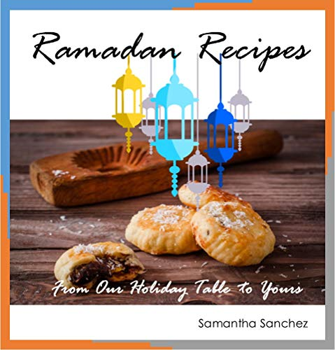 Ramadan Recipes: From Our Holiday Table to Yours