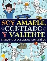 Soy Amable, Confiado Y Valiente: Libro Para Colorear Para Niños (Libro De Actividades Para Niños)