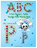 A Dot Markers & Paint Daubers Kids Activity Book ABC Coloring Book: Dot marker coloring book Do a dot page a day, Toddler, Preschool, Kindergarten, (Alphabet Coloring book, Band 1)