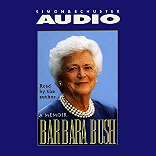 Barbara Bush     A Memoir              By:                                                                                                                                 Barbara Bush                               Narrated by:                                                                                                                                 Barbara Bush                      Length: 4 hrs and 31 mins     216 ratings     Overall 4.7