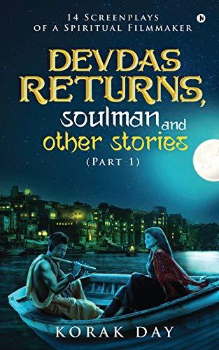 Devdas Returns, Soulman and Other Stories (Part 1): 14 Screenplays of a Spiritual Filmmaker
