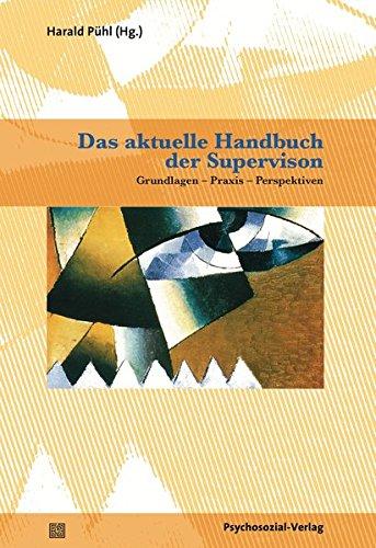 Das aktuelle Handbuch der Supervision: Grundlagen –Praxis – Perspektiven (Therapie & Beratung)