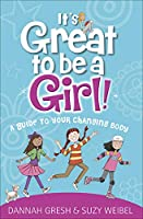 It's Great to Be a Girl!: A Guide to Your Changing Body (True Girl)