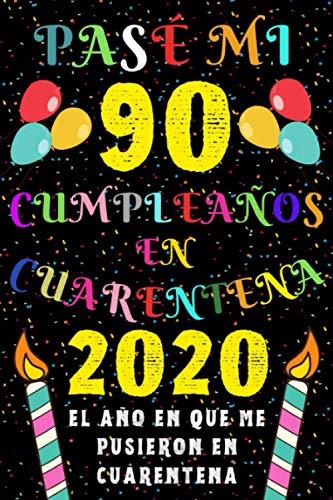Pasé Mi 90 Cumpleaños En Cuarentena 2020 El Año En Que Me Pusieron En Cuarentena: Ideas de Regalo de los Hombres & Mujeres | Regalos de Cumpleaños ... | Regalo de Aniversario | Cuaderno de Notas