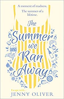 The Summer We Ran Away: From the author of uplifting women's fiction and bestsellers, like The Summerhouse by the Sea, comes another glorious read! by [Jenny Oliver]