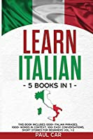 Learn Italian: 5 Books In 1: This Book Includes 1000+ Italian Phrases, 1000+ Words In Context, 100+ Conversations, Short Stories For Beginners Vol. 1-2