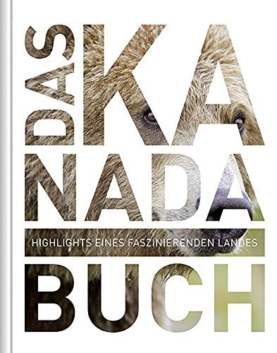 Das Kanada Buch: Highlights eines faszinierenden Landes (KUNTH Das ... Buch. Highlights einer faszinierenden Stadt)