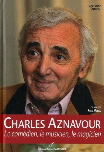 Charles Aznavour : Le comédien, le musicien, le magicien