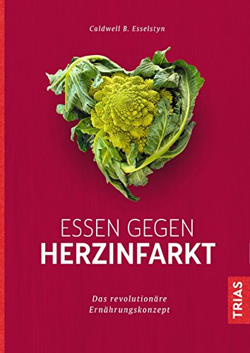 Essen gegen Herzinfarkt: Das revolutionäre Ernährungskonzept