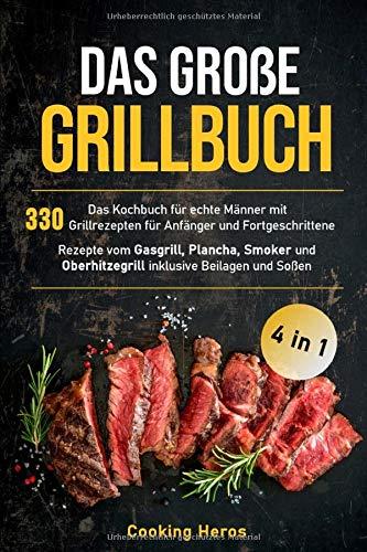 Das große Grillbuch: Das Kochbuch für echte Männer mit 330 Grillrezepten für Anfänger und Fortgeschrittene Rezepte vom Gasgrill, Plancha, Smoker und ... Beilagen und Soßen (Grillen Buch, Band 1)