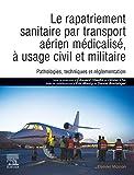 Le rapatriement sanitaire par transport aérien médicalisé, à usage civil et militaire - Pathologies, techniques et réglementation