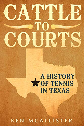 Cattle To Courts: A History of Tennis In Texas (English Edition)