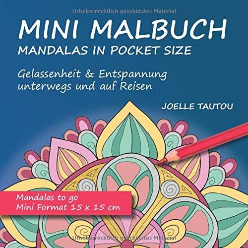 Mini Malbuch Mandalas in Pocket Size Gelassenheit und Entspannung unterwegs und auf Reisen: Mandalas to go Mini Format 15 x 15 cm (Mini Malbücher, Band 1)