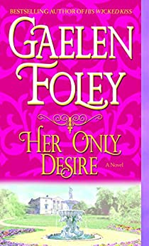 Her Only Desire (Spice Trilogy Book 1) by [Gaelen Foley]