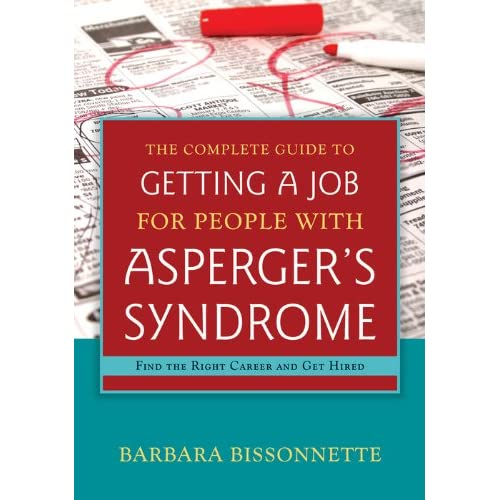 The Complete Guide to Getting a Job for People with Asperger's Syndrome: Find the Right Career and Get Hired (English Edition)