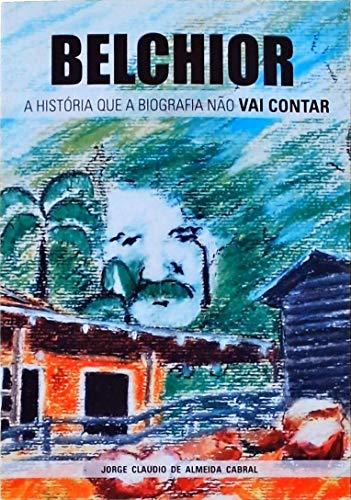 Belchior: A História Que A Biografia Não Vai Contar