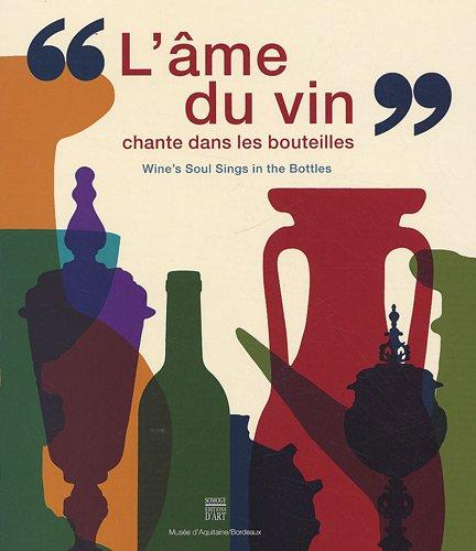 L'âme du vin chante dans les bouteilles: De l'amphore à la bouteille, de la coupe au calice, édition bilingue français-anglais